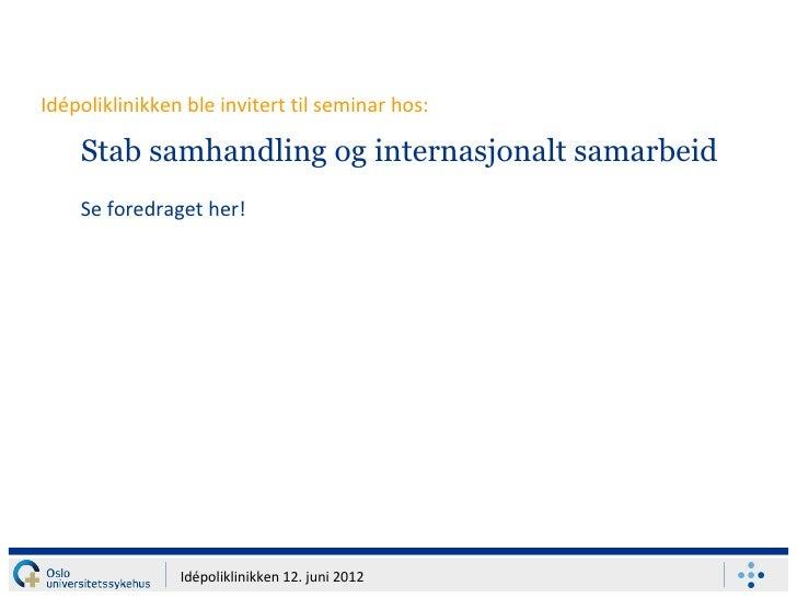 Idépoliklinikken ble invitert til seminar hos:    Stab samhandling og internasjonalt samarbeid    Se foredraget her!      ...