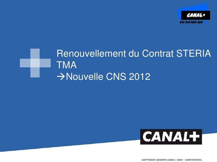 CANAL+                                           DSI DISTRIB B2B EDRenouvellement du Contrat STERIATMANouvelle CNS 2012  ...