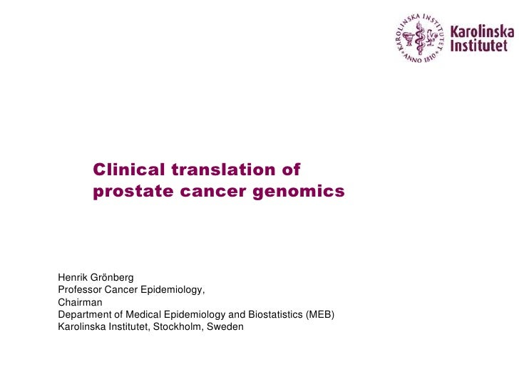 Clinical translation of       prostate cancer genomicsHenrik GrönbergProfessor Cancer Epidemiology,ChairmanDepartment of M...