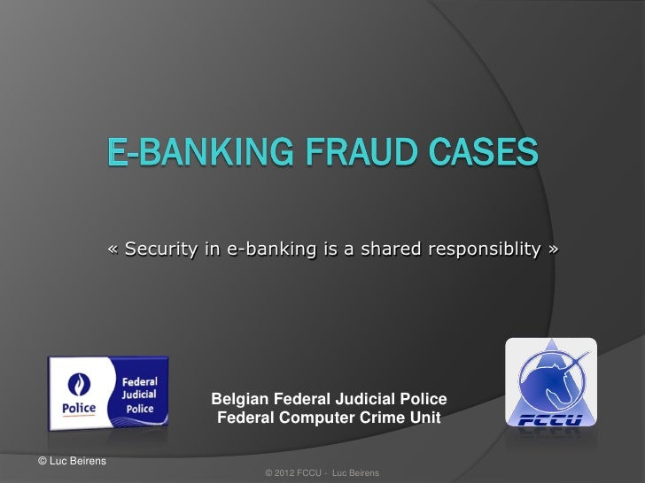 « Security in e-banking is a shared responsiblity »                           Belgian Federal Judicial Police             ...