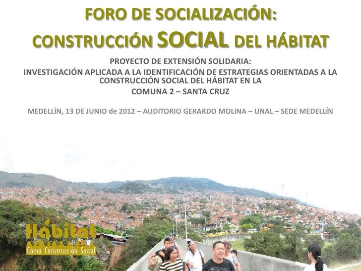 FORO DE SOCIALIZACIÓN: CONSTRUCCIÓN SOCIAL DEL HÁBITAT                    PROYECTO DE EXTENSIÓN SOLIDARIA:INVESTIGACIÓN AP...