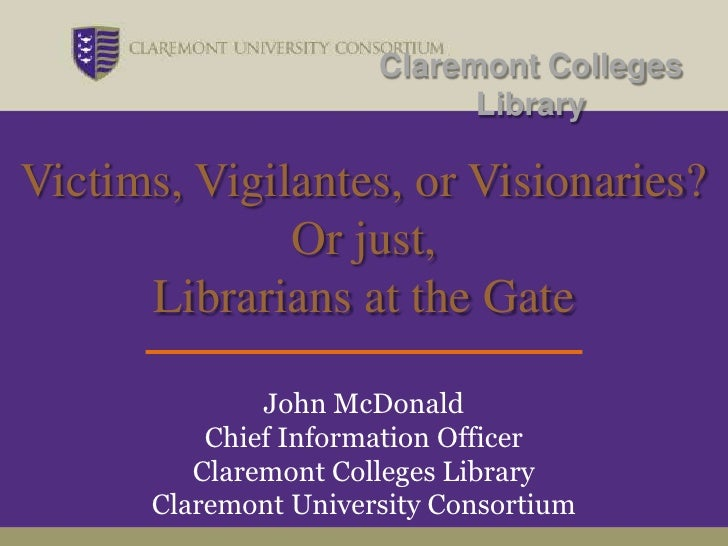 Claremont Colleges                            LibraryVictims, Vigilantes, or Visionaries?              Or just,      Libra...
