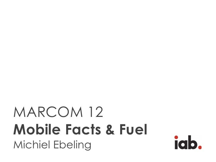 MARCOM 12Mobile Facts & FuelMichiel Ebeling