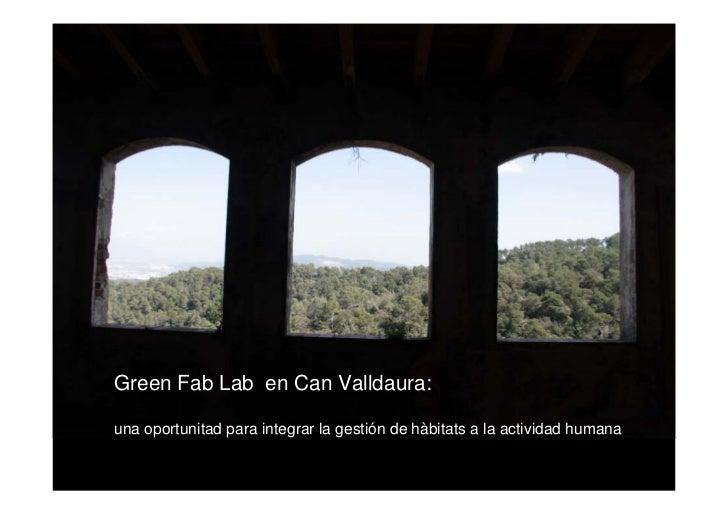 Green Fab Lab en Can Valldaura:una oportunitad para integrar la gestión de hàbitats a la actividad humana