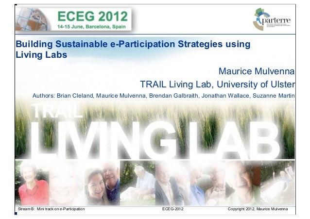 Stream B: Mini track on e-Participation ECEG-2012 Copyright 2012, Maurice MulvennaBuilding Sustainable e-Participation Str...