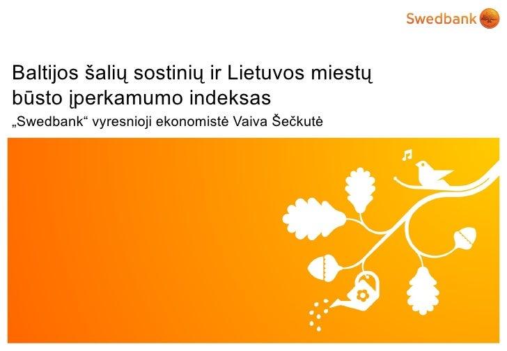 """Baltijos šalių sostinių ir Lietuvos miestųbūsto įperkamumo indeksas""""Swedbank"""" vyresnioji ekonomistė Vaiva Šečkutė  © Swedb..."""