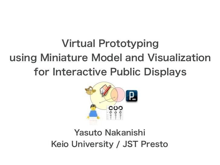 Virtual Prototypingusing Miniature Model and Visualization     for Interactive Public Displays             Yasuto Nakanish...