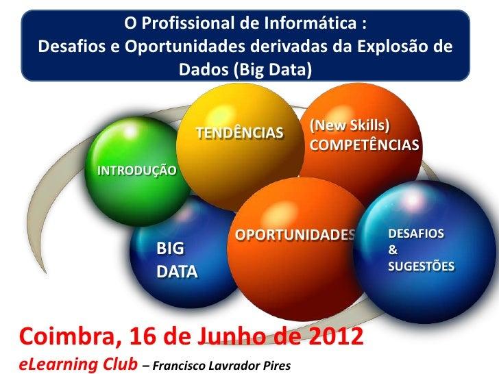 O Profissional de Informática :  Desafios e Oportunidades derivadas da Explosão de                    Dados (Big Data)    ...