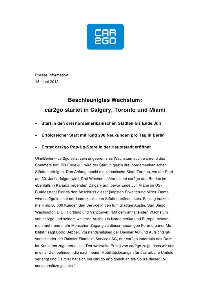 Presse-Information15. Juni 2012                   Beschleunigtes Wachstum:     car2go startet in Calgary, Toronto und Miam...