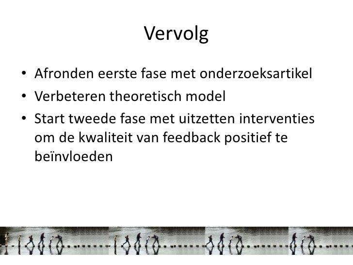 Vervolg• Afronden eerste fase met onderzoeksartikel• Verbeteren theoretisch model• Start tweede fase met uitzetten interve...
