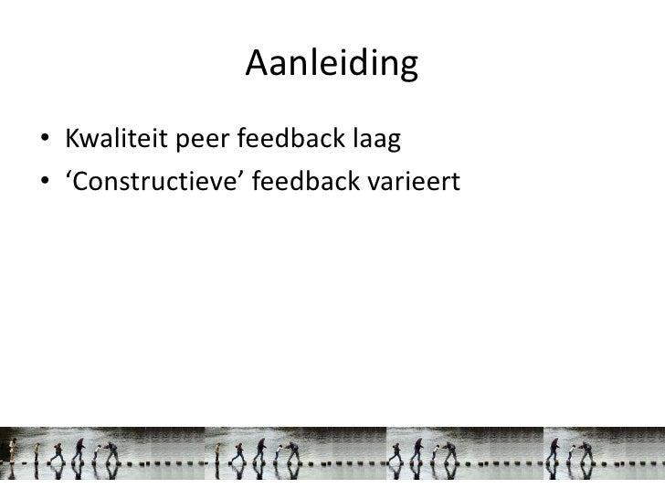 Aanleiding• Kwaliteit peer feedback laag• 'Constructieve' feedback varieert