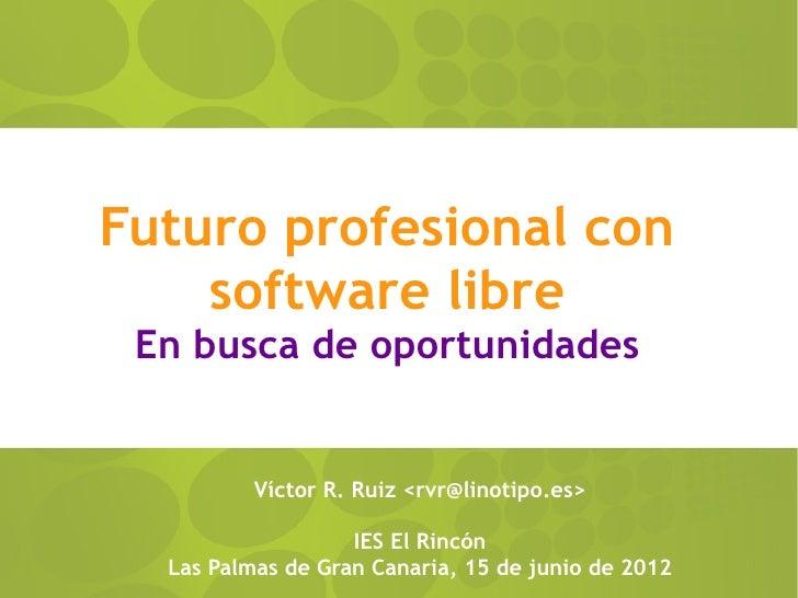 Futuro profesional con    software libre En busca de oportunidades          Víctor R. Ruiz <rvr@linotipo.es>              ...