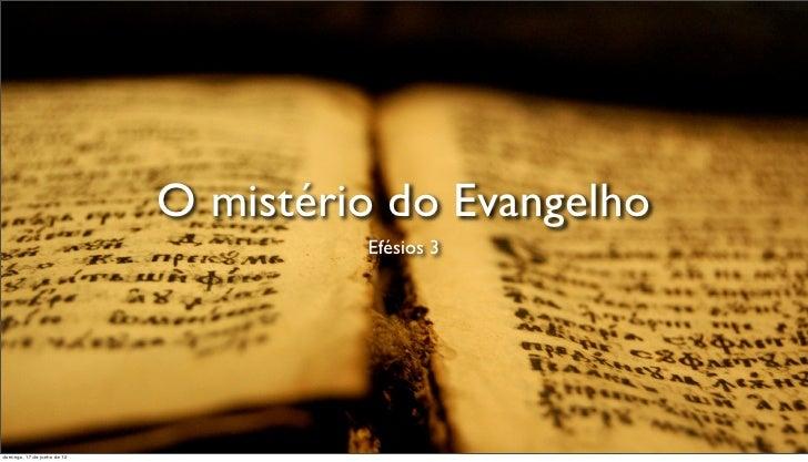 O mistério do Evangelho                                      Efésios 3domingo, 17 de junho de 12