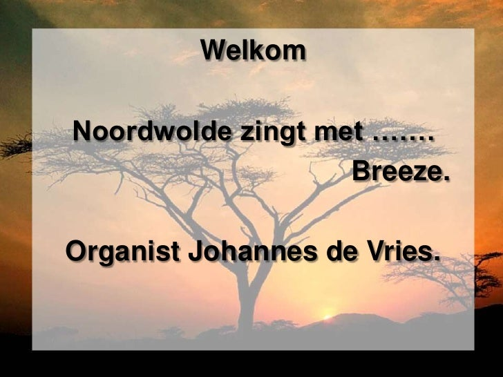 WelkomNoordwolde zingt met …….                   Breeze.Organist Johannes de Vries.