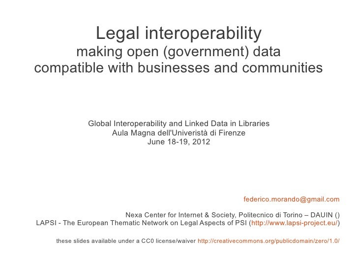 Legal interoperability     making open (government) datacompatible with businesses and communities                 Global ...