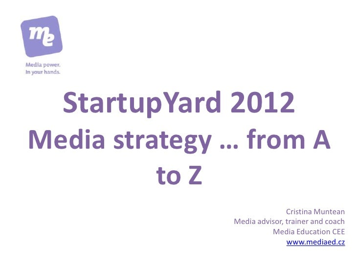 StartupYard 2012Media strategy … from A          to Z                              Cristina Muntean               Media ad...