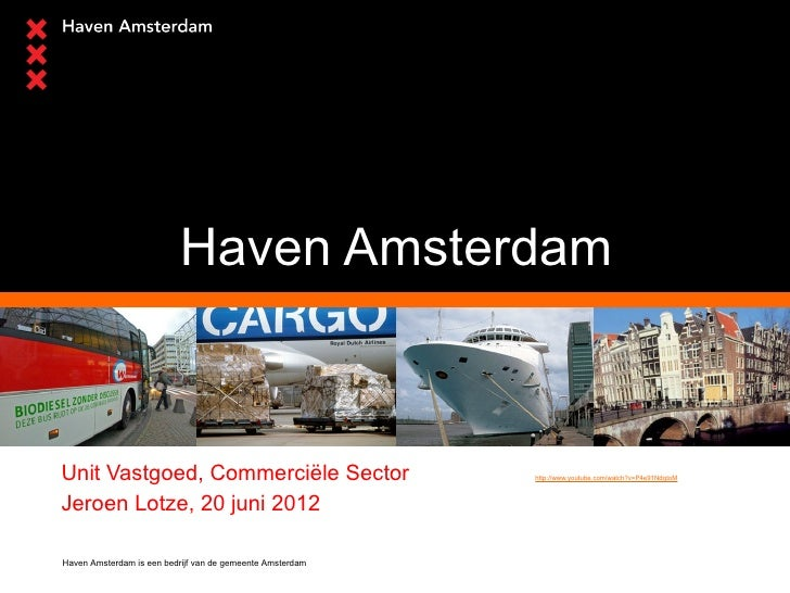 Haven AmsterdamUnit Vastgoed, Commerciële Sector                          http://www.youtube.com/watch?v=P4e91NdqtoMJeroen...
