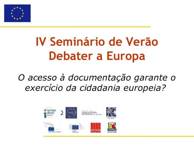 IV Seminário de Verão      Debater a EuropaO acesso à documentação garante o exercício da cidadania europeia?