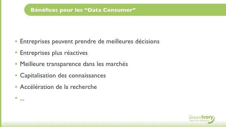 """Bénéfices pour les """"Data Consumer""""• Entreprises peuvent prendre de meilleures décisions• Entreprises plus réactives• Meille..."""