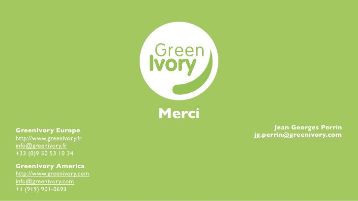 MerciGreenIvory Europe                         Jean Georges Perrinhttp://www.greenivory.fr            jg.perrin@greenivory...