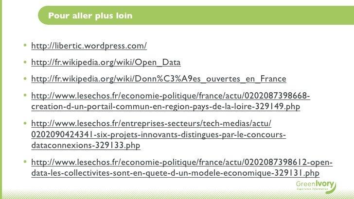 Pour aller plus loin•   http://libertic.wordpress.com/•   http://fr.wikipedia.org/wiki/Open_Data•   http://fr.wikipedia.or...