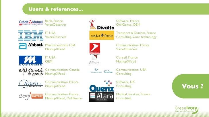 Users & references...      Bank, France             Software, France      VoiceObserver            OnliGence, OEM      IT,...