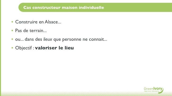 Cas constructeur maison individuelle• Construire en Alsace...• Pas de terrain...• ou... dans des lieux que personne ne con...