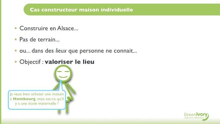 Cas constructeur maison individuelle  • Construire en Alsace...  • Pas de terrain...  • ou... dans des lieux que personne ...