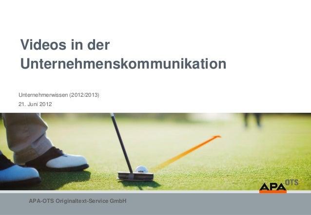 Videos in derUnternehmenskommunikationUnternehmerwissen (2012/2013)21. Juni 2012    APA-OTS Originaltext-Service GmbH