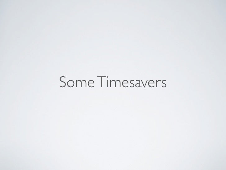 Some Timesavers