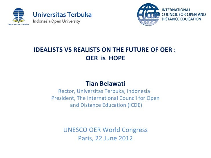 IDEALISTS VS REALISTS ON THE FUTURE OF OER :                OER is HOPE                   Tian Belawati        Rector, Uni...