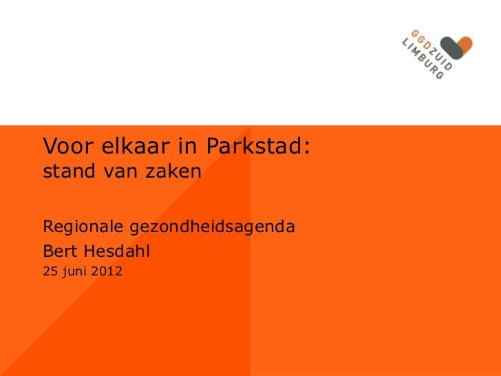 Voor elkaar in Parkstad:stand van zakenRegionale gezondheidsagendaBert Hesdahl25 juni 2012