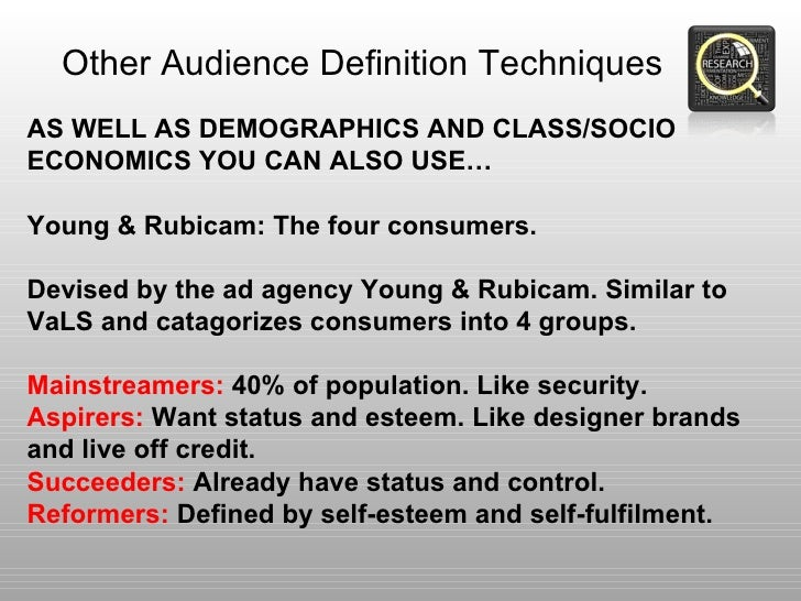 Other Audience Definition TechniquesAS WELL AS DEMOGRAPHICS AND CLASS/SOCIOECONOMICS YOU CAN ALSO USE…Young & Rubicam: The...