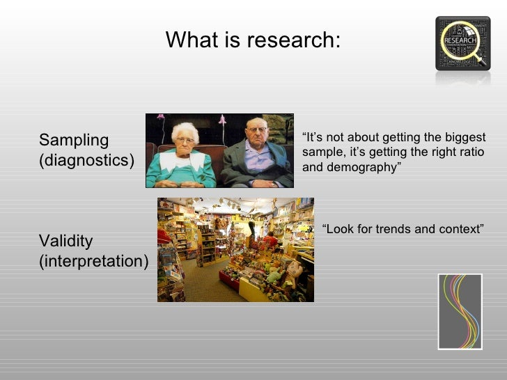 """What is research:Sampling                        """"It's not about getting the biggest                                sample..."""
