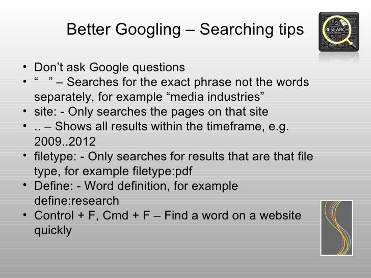 """Better Googling – Searching tips• Don't ask Google questions• """" """" – Searches for the exact phrase not the words  separatel..."""