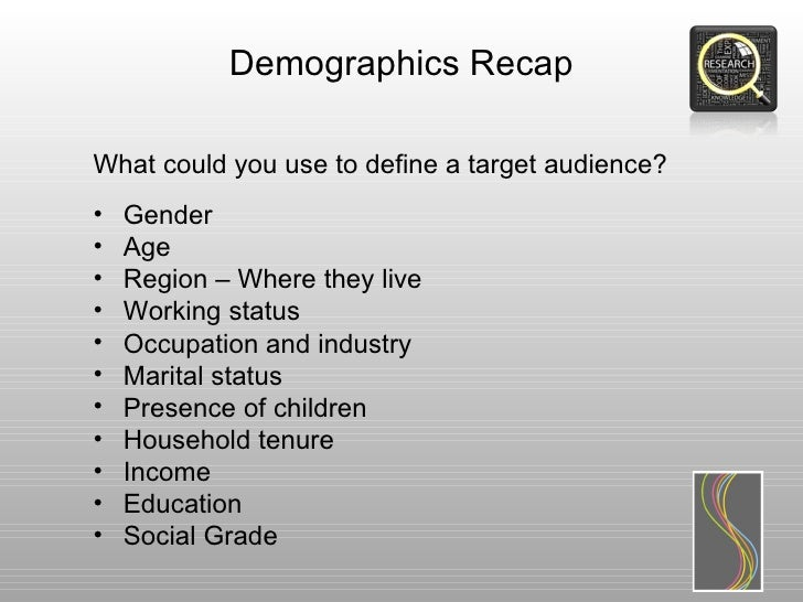 Demographics RecapWhat could you use to define a target audience?•   Gender•   Age•   Region – Where they live•   Working ...