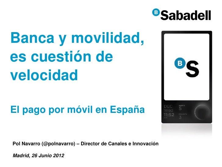 Banca y movilidad,es cuestión develocidadEl pago por móvil en EspañaPol Navarro (@polnavarro) – Director de Canales e Inno...