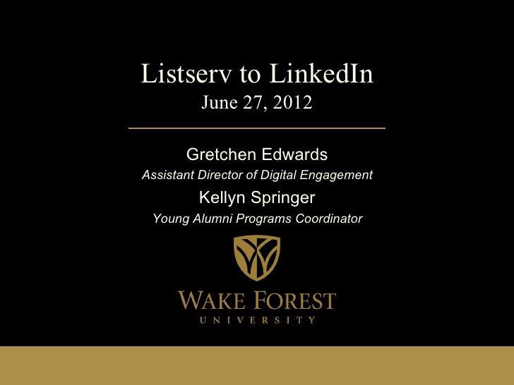 Listserv to LinkedIn          June 27, 2012       Gretchen EdwardsAssistant Director of Digital Engagement         Kellyn ...