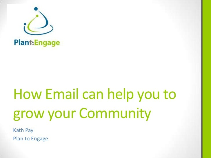 How Email can help you togrow your CommunityKath PayPlan to Engage