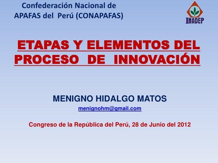 Confederación Nacional deAPAFAS del Perú (CONAPAFAS)ETAPAS Y ELEMENTOS DELPROCESO DE INNOVACIÓN           MENIGNO HIDALGO ...