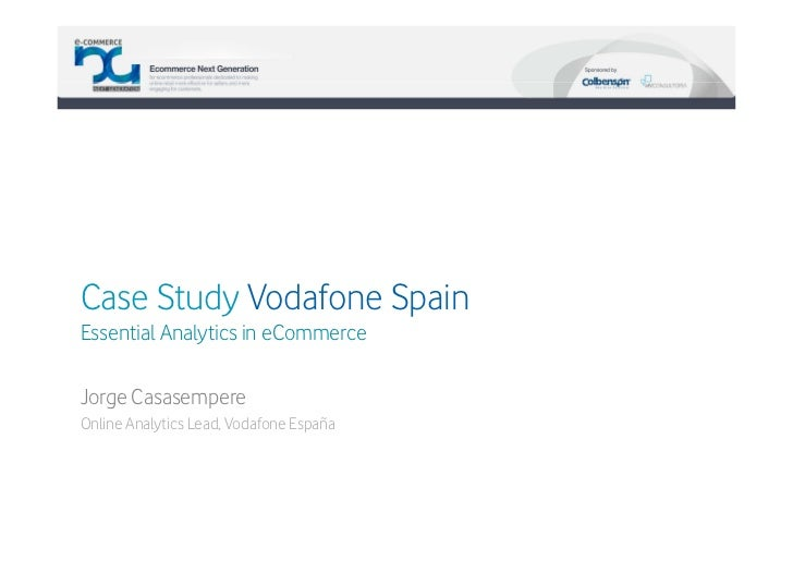 Case Study Vodafone SpainEssential Analytics in eCommerceJorge CasasempereOnline Analytics Lead, Vodafone España