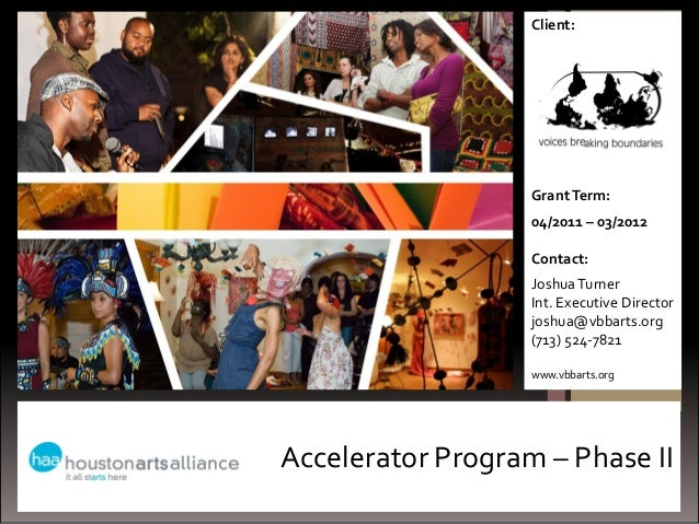 Accelerator Program – Phase IIClient:GrantTerm:04/2011 – 03/2012Contact:JoshuaTurnerInt. Executive Directorjoshua@vbbarts....