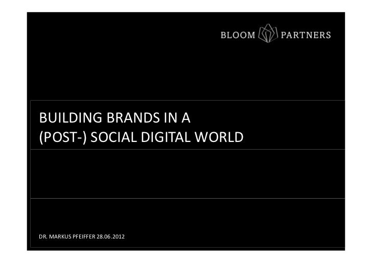 BUILDING BRANDS IN A(POST-) SOCIAL DIGITAL WORLDDR. MARKUS PFEIFFER 28.06.2012