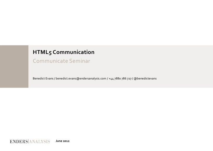 HTML5 CommunicationCommunicate SeminarBenedict Evans / benedict.evans@endersanalysis.com / +44 7880 786 727 / @benedicteva...