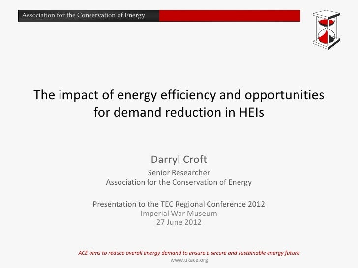 Association for the Conservation of Energy   The impact of energy efficiency and opportunities            for demand reduc...