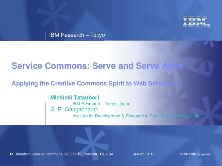 IBM Research – TokyoService Commons: Serve and Serve AlikeApplying the Creative Commons Spirit to Web Services            ...