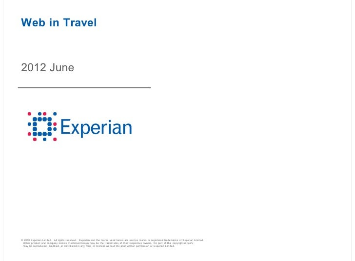 Web in Travel2012 June© 2010 Experian Limited. All rights reserved. Experian and the marks used herein are service marks o...