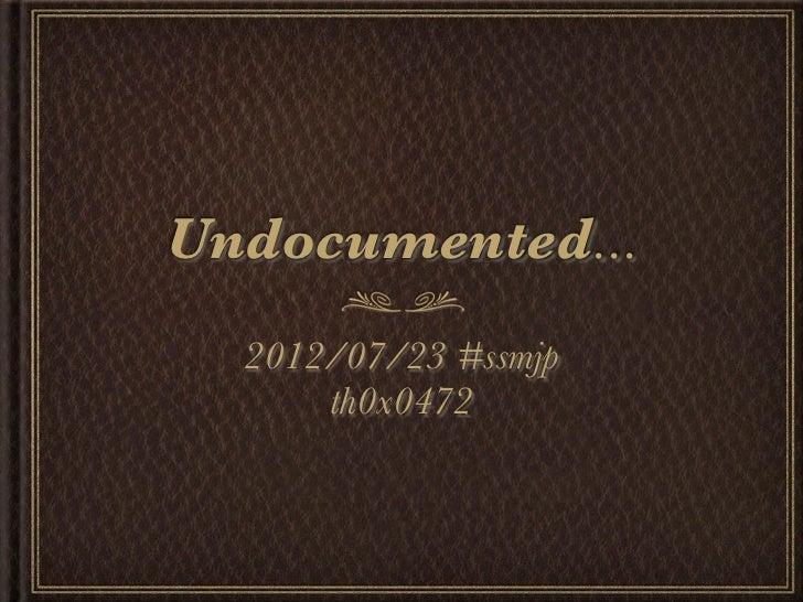 Undocumented...  2012/07/23 #ssmjp      th0x0472