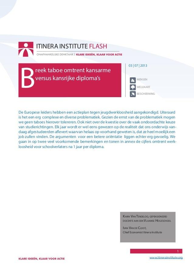 1 www.itinerainstitute.org 03 | 07 | 2013 B reek taboe omtrent kansarme versus kansrijke diploma's ITINERA INSTITUTE FLASH...