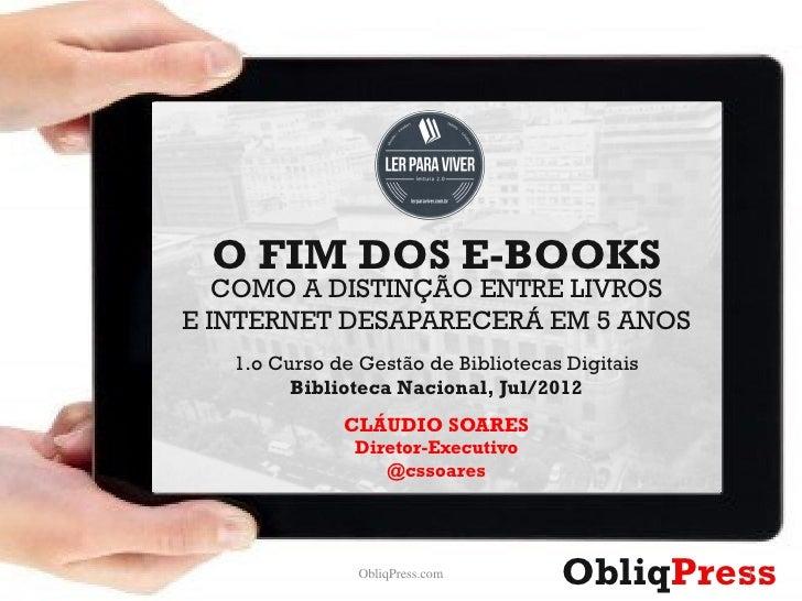 O FIM DOS E-BOOKS   COMO A DISTINÇÃO ENTRE LIVROSE INTERNET DESAPARECERÁ EM 5 ANOS   1.o Curso de Gestão de Bibliotecas Di...